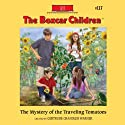 The Mystery of the Traveling Tomatoes: The Boxcar Children Mysteries, Book 117 (       UNABRIDGED) by Gertrude Chandler Warner Narrated by Aimee Lilly