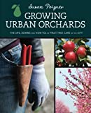Growing Urban Orchards: The Ups, Downs, and How Tos of Fruit Tree Care in the City