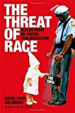 The Threat of Race: Reflections on Racial Neoliberalism (Blackwell Manifestos)