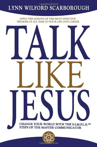 Talk Like Jesus: Change Your World with the S.I.M.P.L.E. Steps of the Master Communicator