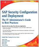 SAP Security Configuration and Deployment: The IT Administrators Guide to Best Practices