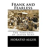 Frank and Fearless: The Fortunes of Jasper Kent ~ Horatio Alger