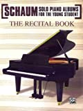 Schaum / Recital Book (Schaum Solo Piano Album for the Young Student) (0769236626) by Schaum, John W.