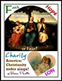 America:  Christianity under siege! Faith, Hope, Charity & Love