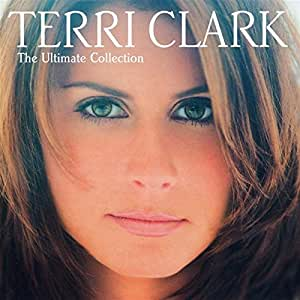 Terri Clark : The Ultimate Collection