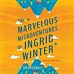 The Marvelous Misadventures of Ingrid Winter | J. S. Drangsholt,Tara Chace - translation