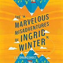 The Marvelous Misadventures of Ingrid Winter Audiobook by J. S. Drangsholt, Tara Chace - translation Narrated by Saskia Maarleveld