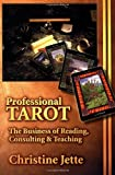 Professional Tarot: The Business of Reading, Consulting and Teaching