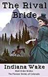 Mail Order Brides: The Rival Bride: A Clean Historical Western Romance (The Pioneer Mail Order Brides of Colorado Book 1)