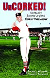 img - for UnCorked! Kentucky Sports Legend Corky Withrow book / textbook / text book