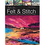 Art in Felt & Stitch: Creating Beautiful Works of Art Using Fleece, Fibres and Threadsby Moy MacKay