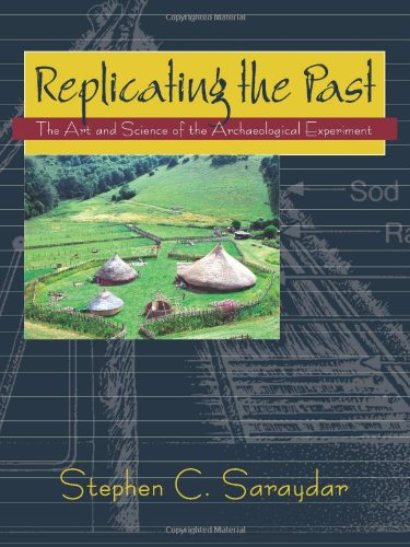 Replicating The Past: The Art And Science Of The Archaeological Experiment
