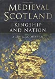 Medieval Scotland: Kingship and Nation (0750929774) by Macquarrie, Alan