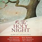 On This Holy Night: The Heart of Christmas | Max Lucado,Rick Warren,David Jeremiah,John Maxwell,Jack Hayford,Bill Hybels