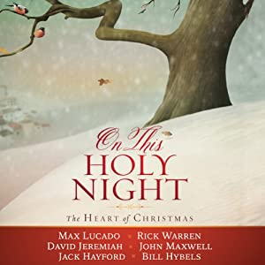 On This Holy Night: The Heart of Christmas | [Max Lucado, Rick Warren, David Jeremiah, John Maxwell, Jack Hayford, Bill Hybels]