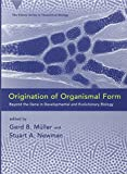 Origination of Organismal Form: Beyond the Gene in Developmental and Evolutionary Biology (Vienna Series in Theoretical Biology)