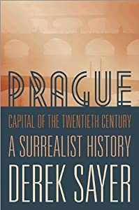 Prague, Capital of the Twentieth Century: A Surrealist History BY:dora garcia