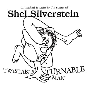 Twistable Turnable Man: A Musical Tribute to Shel Silverstein
