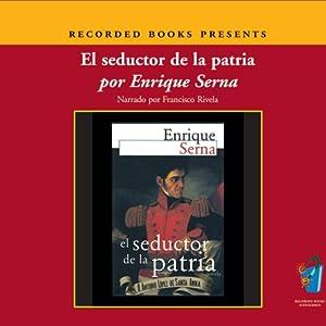 El Seductor de la Patria (Texto Completo) | [Enrique Serna]