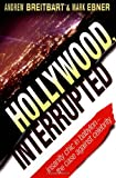 img - for By Andrew Breitbart Hollywood, Interrupted: Insanity Chic in Babylon -- The Case Against Celebrity (1st First Edition) [Hardcover] book / textbook / text book
