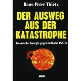 """Der Ausweg aus der Katastrophe. Kosmische Energie gegen irdische Politikvon """"Hans-Peter Thietz"""""""