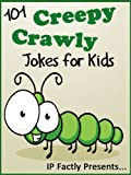 101 Creepy Crawly Jokes for Kids (Animal Jokes for Kids - Joke Books for Kids vol. 7)
