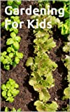 Gardening For Kids: Pictures and Fun Facts