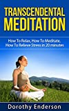 Transcendental Meditation: How To Relax, How To Meditate, How To Relieve Stress in 20 Minutes