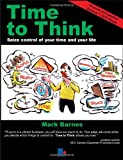 Mark Barnes Time to Think: Seize Control of Your Time and Your Life