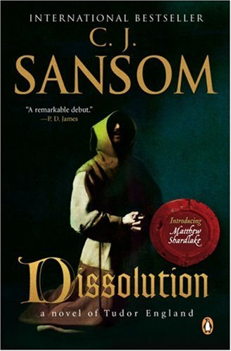 Dissolution: A Matthew Shardlake Tudor Mystery (Matthew Shardlake Mysteries), C. J. Sansom
