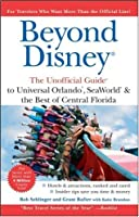 Beyond Disney: The Unofficial Guide to Universal SeaWorld & the Best of Central Florida (Unofficial Guides)