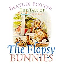 The Tale of the Flopsy Bunnies (       UNABRIDGED) by Beatrix Potter Narrated by Josh Verbae