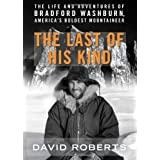 "The Last of His Kind: The Life and Adventures of Bradford Washburn, America's Boldest Mountaineervon ""David Roberts"""