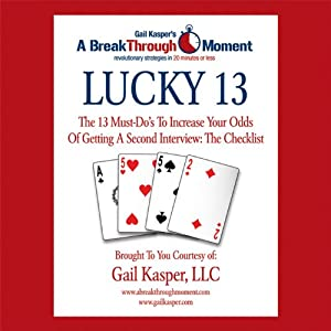 Lucky 13: The 13 Must-Do's to Increase Your Odds of Getting a Second Interview | [Gail Kasper]
