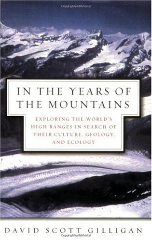 In the Years of the Mountains: Exploring the World's High Ranges in Search of Their Culture, Geology, and Ecology