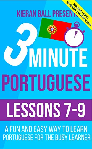 3 Minute Portuguese: Lessons 7-9: A fun and easy way to learn Portuguese for the busy learner - Including a useful vocabulary expansion section (English Edition)