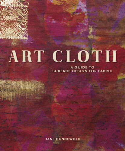 Art Cloth: A Guide to Surface Design for Fabric, Jane Dunnewold