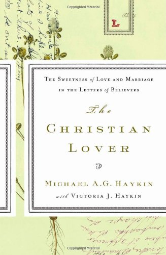 Image for The Christian Lover: The Sweetness of Love and Marriage in the Letters of Believers