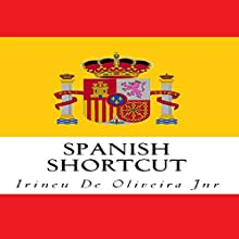 Spanish Shortcut Audiobook by Irineu De Oliveira Jr. Narrated by Javier Martin, André Castelero, Ana María Martin