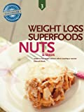 512w05mWHAL. SL160  Nuts and Seeds, Weight Loss Superfoods: Recipes to Help You Lose Weight Without Calorie Counting or Exercise (Vol 3) Review