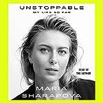 Unstoppable: My Life So Far | Maria Sharapova