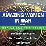 Amazing Women in War - Volume 1: Inspirational Stories | Charles Margerison,Frances Corcoran (general editor),Emma Braithwaite (editorial coordination)