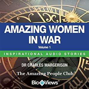 Amazing Women in War - Volume 1: Inspirational Stories | [Charles Margerison, Frances Corcoran (general editor), Emma Braithwaite (editorial coordination)]
