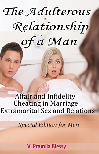 The Adulterous Relationship of a MAN: Affair and Infidelity, Cheating in Marriage, Extramarital Sex Relations (Special Edition for Men)