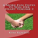 6 More Fun Dates to Win Her Heart: Volume 2 | Kym Kostos