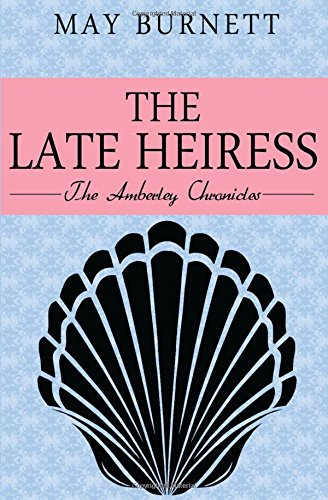 The Late Heiress: The Amberley Chronicles: Volume 8