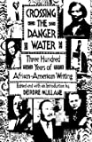img - for Crossing the Danger Water: Three Hundred Years of African-American Writing   [CROSSING THE DANGER WATER] [Paperback] book / textbook / text book