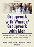 img - for Groupwork With Women/Groupwork With Men: An Overview of Gender Issues in Social Groupwork Practice (Social Work With Groups Series, Vol 6, No 3&4) book / textbook / text book