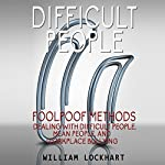 Difficult People: Foolpoof Methods: Dealing with Difficult People, Mean People, and Workplace Bullying | William Lockhart