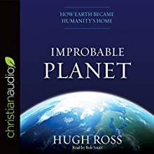 Improbable Planet: How Earth Became Humanity's Home Audiobook by Hugh Ross Narrated by Bob Souer